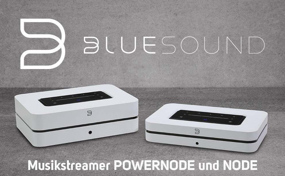 Bluesound proudly presents: die neue Generation der Musik-Streamer NODE und POWERNODE